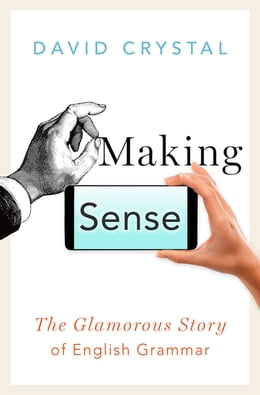 Book Making Sense: The Glamorous Story of English Grammar by David Crystal