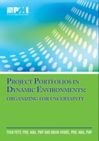 Project Portfolios in Dynamic Environments: Organizing for Uncertainty by Brian Hobbs