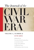 Journal of the Civil War Era: Summer 2011 Issue by William A. Blair