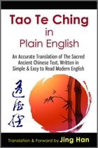 Tao Te Ching in Plain English: An Accurate Translation of The Sacred Ancient Chinese Book, Written in Simple & Easy to Read Modern English by Jing Han