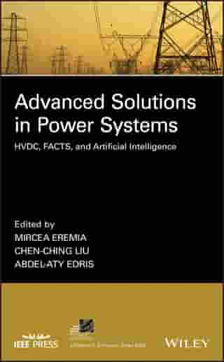 Advanced Solutions in Power Systems: HVDC, FACTS, and Artificial Intelligence by Mircea Eremia