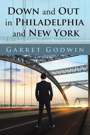 Down and out in Philadelphia and New York by Garret Godwin