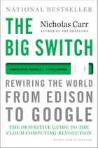The Big Switch: Rewiring the World, from Edison to Google by Nicholas Carr