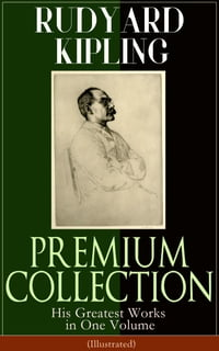 RUDYARD KIPLING PREMIUM COLLECTION: His Greatest Works in One Volume (Illustrated): The Jungle Book…