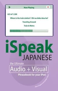 iSpeak Japanese Phrasebook (MP3 CD + Guide) : The Ultimate Audio & Visual Phrasebook for Your iPod…