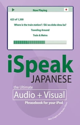 Book iSpeak Japanese Phrasebook (MP3 CD + Guide) : The Ultimate Audio & Visual Phrasebook for Your iPod… by Alex Chapin