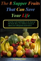 The 8 Supper Fruits That Can Save Your Life by Dr Williams Pollan