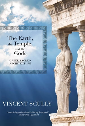 The Earth, the Temple, and the Gods: Greek Sacred Architecture