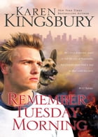 Remember Tuesday Morning by Karen Kingsbury