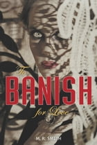 To Banish For Love by M R Smith