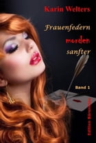 Frauenfedern morden sanfter: Cosy Crimes - Kurzkrimis by Karin Welters