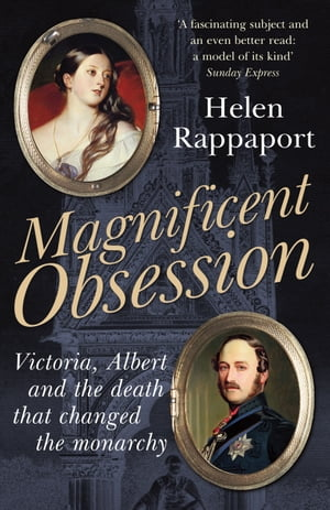 Magnificent Obsession Victoria,  Albert and the Death That Changed the Monarchy