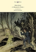 Peer Gynt - A Dramatic Poem - Illustrated by Arthur Rackham: A Dramatic Poem by Arthur Rackham