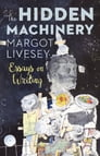 The Hidden Machinery: Essays on Writing Cover Image