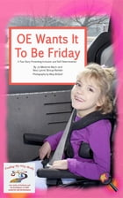 OE Wants It To Be Friday: A True Story Promoting Inclusion and Self-Determination by Jo Meserve Mach