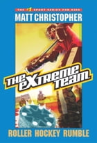 The Extreme Team #3: Roller Hockey Rumble by Matt Christopher