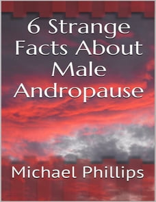 6 Strange Facts About Male Andropause