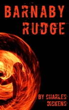 Barnaby Rudge: A Tale of the Riots of 'Eighty' by Charles Dickens