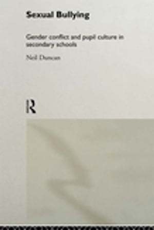 Sexual Bullying Gender Conflict and Pupil Culture in Secondary Schools