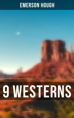 9 WESTERNS: The Law of the Land, The Way of a Man, Heart's Desire, The Covered Wagon, The Man Next Door… by Emerson Hough