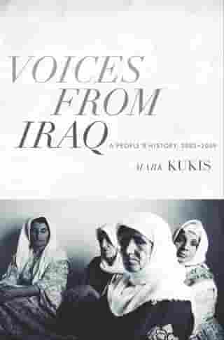 Voices from Iraq: A People's History, 2003–2009 by Mark Kukis
