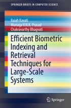 Efficient Biometric Indexing and Retrieval Techniques for Large-Scale Systems by Ilaiah Kavati