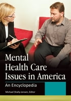 Mental Health Care Issues in America: An Encyclopedia [2 volumes] by Michael Shally-Jensen
