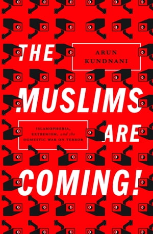 The Muslims are Coming! Islamophobia,  Extremism,  and the Domestic War on Terror