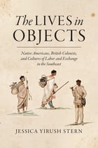 The Lives in Objects: Native Americans, British Colonists, and Cultures of Labor and Exchange in…