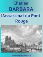L'assassinat du Pont-Rouge: Edition intégrale by Charles BARBARA
