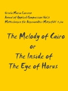 The Melody of Cairo or The Inside of the Eye of Horus,Draft A: Annual of Applied Compassion Vol.3 (= Mittelungen für Angewandtes Mitgefühl 4,3) edited by Ursula Maria Lorenz