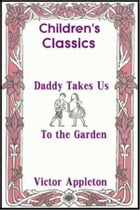Daddy Takes Us to the Garden by Victor Appleton