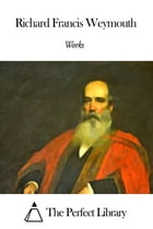 Works of Richard Francis Weymouth by Richard Francis Weymouth