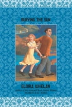 Burying the Sun by Gloria Whelan