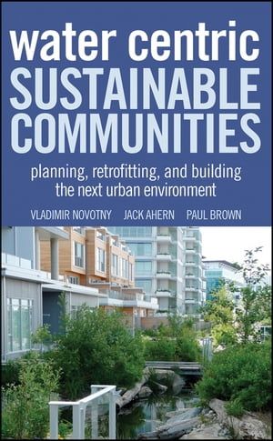 Water Centric Sustainable Communities Planning,  Retrofitting and Building the Next Urban Environment