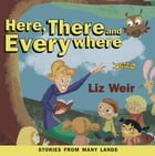 Here, There and Everywhere: Stories from Many Lands by Liz Weir