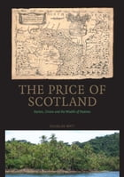 The Price of Scotland: Darien, Union and the Wealth of Nations by Douglas Watt
