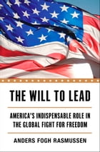 The Will to Lead: America's Indispensable Role in the Global Fight for Freedom by Anders Fogh Rasmussen