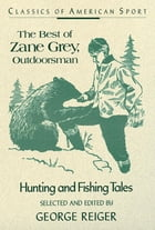 The Best of Zane Grey, Outdoorsman: Hunting and Fishing Tales by George Reiger, Wanderer on My Native Shore, and former Conservation Editor, Field & Stream