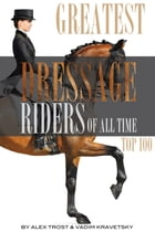 Greatest Dressage Riders to Ever Compete: Top 100 by alex trostanetskiy