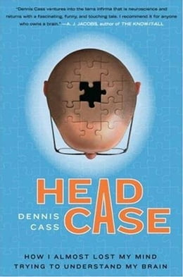 Book Head Case: How I Almost Lost My Mind Trying to Understand My Brain by Dennis Cass