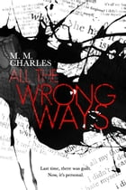 All the Wrong Ways by M.M. Charles