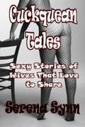 Cuckquean Tales: Sexy Stories of Wives That Love to Share 3dd059e6-5299-4214-8c23-4ac929fbae41
