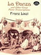La Danza and Other Great Piano Transcriptions by Franz Liszt