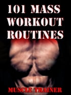 101 Mass Workout Routines by Muscle Trainer