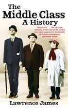 The Middle Class: A History by Lawrence James