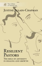 Resilient Pastors: The role of adversity in healing and growth by Justine Allain-Chapman