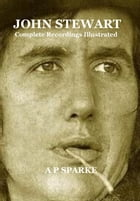 John Stewart: Complete Recordings Illustrated: Essential Discographies, #12 by AP SPARKE