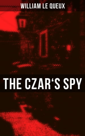 The Czar's Spy: The Mystery of a Silent Love by William Le Queux