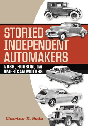 Storied Independent Automakers Nash,  Hudson,  and American Motors
